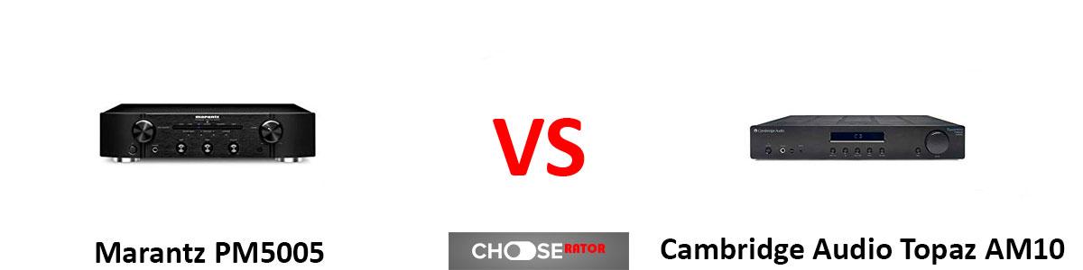 Marantz PM5005 vs Cambridge Audio Topaz AM10